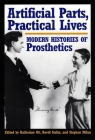 Artificial Parts, Practical Lives: Modern Histories of Prosthetics Cover Image