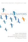 Serial Innovators: How Individuals Create and Deliver Breakthrough Innovations in Mature Firms Cover Image