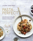 Pasta Perfect: Over 70 delicious recipes, from authentic classics to modern & healthful alternatives Cover Image
