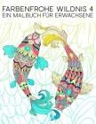 Farbenfrohe Wildnis 4: Ein Malbuch Für Erwachsene: 35 Seiten mit Fischen, Eulen, Rehen, Lamas, Faultieren und vielem mehr zur Entspannung und Cover Image