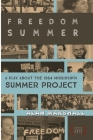Freedom Summer: A Stage Play about the 1964 Mississippi Summer Project Cover Image