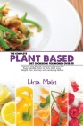 The Complete Plant Based Diet Cookbook For Woman Over 50: Amazing and Mouth-watering Recipes for busy people. How to Kick-start your Weight loss Journ Cover Image