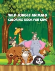 Coloring Book for Kids: Color and Learn With your Toddler the Wild Jungle Animals Cover Image