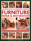 The Practical Illustrated Guide to Furniture Repair & Restoration: Expert Advice and Step-By-Step Techniques in Over 1200 Photographs Cover Image