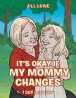 It's Okay If My Mommy Changes: I Still Love Her Cover Image