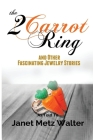 The 2 Carrot Ring, and Other Fascinating Jewelry Stories Cover Image