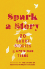 Spark a Story: Twenty Short Stories by American Teens Cover Image