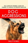 Dog Aggressions: The Complete Training Guide For Owners To Manage Aggressive Behavior Cover Image