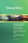 Telepsychiatry A Complete Guide - 2020 Edition Cover Image
