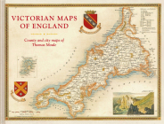 Victorian Maps of England: County and City Maps of Thomas Moule Cover Image