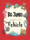 Big Jumbo Vehicle Coloring Book for Toddlers: Easy fun coloring pictures of cars, trucks, tractors, planes and trains. For Little Kids Cover Image
