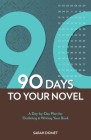 90 Days To Your Novel: A Day-by-Day Plan for Outlining & Writing Your Book Cover Image