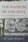 The Ransom of the Soul: Afterlife and Wealth in Early Western Christianity Cover Image