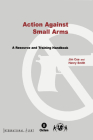 Action Against Small Arms: A Resource and Training Handbook Cover Image