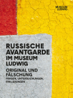 Russian Avantgarde in the Museum Ludwig: Original and Fake: Questions, Research, Explanations Cover Image