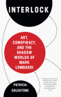 Interlock: Art, Conspiracy, and the Shadow Worlds of Mark Lombardi Cover Image
