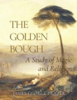 The Golden Bough A Study of Magic and Religion: Original Classics and Annotated Cover Image