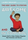 The Kids' Guide to Staying Awesome and in Control: Simple Stuff to Help Children Regulate Their Emotions and Senses Cover Image