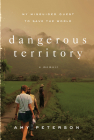 Dangerous Territory: My Misguided Quest to Save the World Cover Image