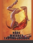 Nude Whiskey Tasting Logbook: (8.5x11 in) Complete with tasting notes, colour chart, Out of 5 star final rating Flavour wheel. A must for all Whiske Cover Image