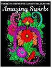 Coloring Books For Adults Relaxation: Amazing Swirls Coloring Book with Fun, Easy, and Relaxing Coloring Pages Cover Image