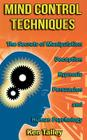 Mind Control Techniques: The Secrets of Manipulation, Deception, Hypnosis, Persuasion, and Human Psychology Cover Image
