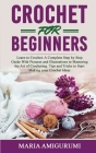 Crochet for Beginners: Learn to Crochet: A Complete Step by Step Guide With Pictures and Illustrations to Mastering the Art of Crocheting. Ti Cover Image