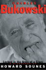 Charles Bukowski: Locked in the Arms of a Crazy Life Cover Image
