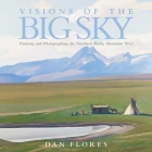 Visions of the Big Sky: Painting and Photographing the Northern Rocky Mountain West (Charles M. Russell Center Series on Art and Photography of the American West #5) Cover Image