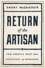 Return of the Artisan: How America Went from Industrial to Handmade Cover Image