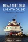 Thomas Point Shoal Lighthouse: A Chesapeake Bay Icon (Landmarks) Cover Image