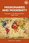 Missionaries and Modernity: Education in the British Empire, 1830-1910 (Studies in Imperialism #199) Cover Image