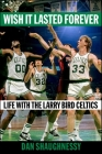 Wish It Lasted Forever: Life with the Larry Bird Celtics Cover Image