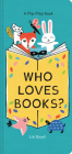 Who Loves Books?: A Flip-Flap Book (Interactive Board Book for Toddlers, Mix and Match Animals) Cover Image
