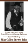 Silas Cully's Tavern Tales: Stories, Jokes, and Recipes from a Nineteenth Century Barkeeper Cover Image