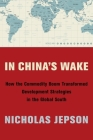 In China's Wake: How the Commodity Boom Transformed Development Strategies in the Global South Cover Image