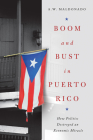 Boom and Bust in Puerto Rico: How Politics Destroyed an Economic Miracle Cover Image