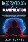 Dark Psychology and Manipulation: The guide to recognizing mind control techniques and identifying emotional manipulation. Learn to defend yourself fr Cover Image
