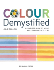 Colour Demystified: A complete guide to mixing and using watercolours Cover Image