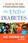 The End of Diabetes: The Eat to Live Plan to Prevent and Reverse Diabetes (Eat for Life) Cover Image