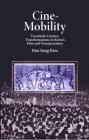 Cine-Mobility: Twentieth-Century Transformations in Korea's Film and Transportation (Harvard East Asian Monographs) Cover Image