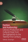 Fashion and Authorship: Literary Production and Cultural Style from the Eighteenth to the Twenty-First Century Cover Image