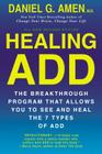 Healing ADD Revised Edition: The Breakthrough Program that Allows You to See and Heal the 7 Types of ADD Cover Image