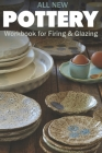 All New Pottery: Workbook for Firing & Glazing Cover Image
