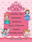 Learning ABC Alphabet, Numbers enjoy Princess-Angels Coloring Book: Experience the ABC's like never before. Design Coloring book with Princess- Angels Cover Image