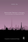Democratic Decline in Hungary: Law and Society in an Illiberal Democracy (Comparative Constitutional Change) Cover Image