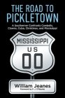 The Road to Pickletown: A Southerner Confronts Cowbells, Clowns, Cuba, Christmas,  and Mississippi Cover Image