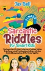 Sarcastic Riddles for Smart Kids: The Funniest and Brilliant Collection of Brilliant Riddles, Brain Teasers, and Trick Questions to Share with Your Ki Cover Image
