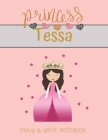 Princess Tessa Draw & Write Notebook: With Picture Space and Dashed Mid-line for Small Girls Personalized with their Name Cover Image