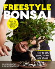 Freestyle Bonsai: How to pot, grow, prune, and shape - Bend the rules of traditional bonsai Cover Image